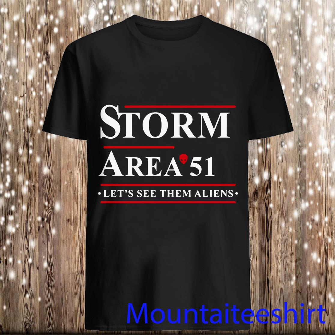 Storm Area 51 Let_s See Them Aliens Shirt