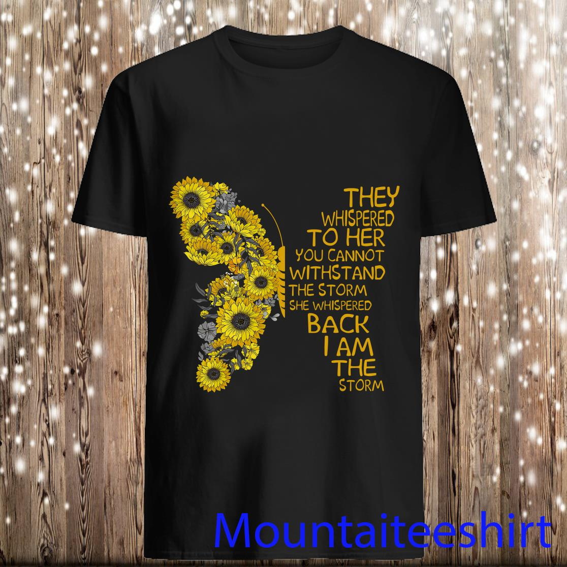 They Whispered To Her You Cannot Withstand Butterfly Sunflower Shirt