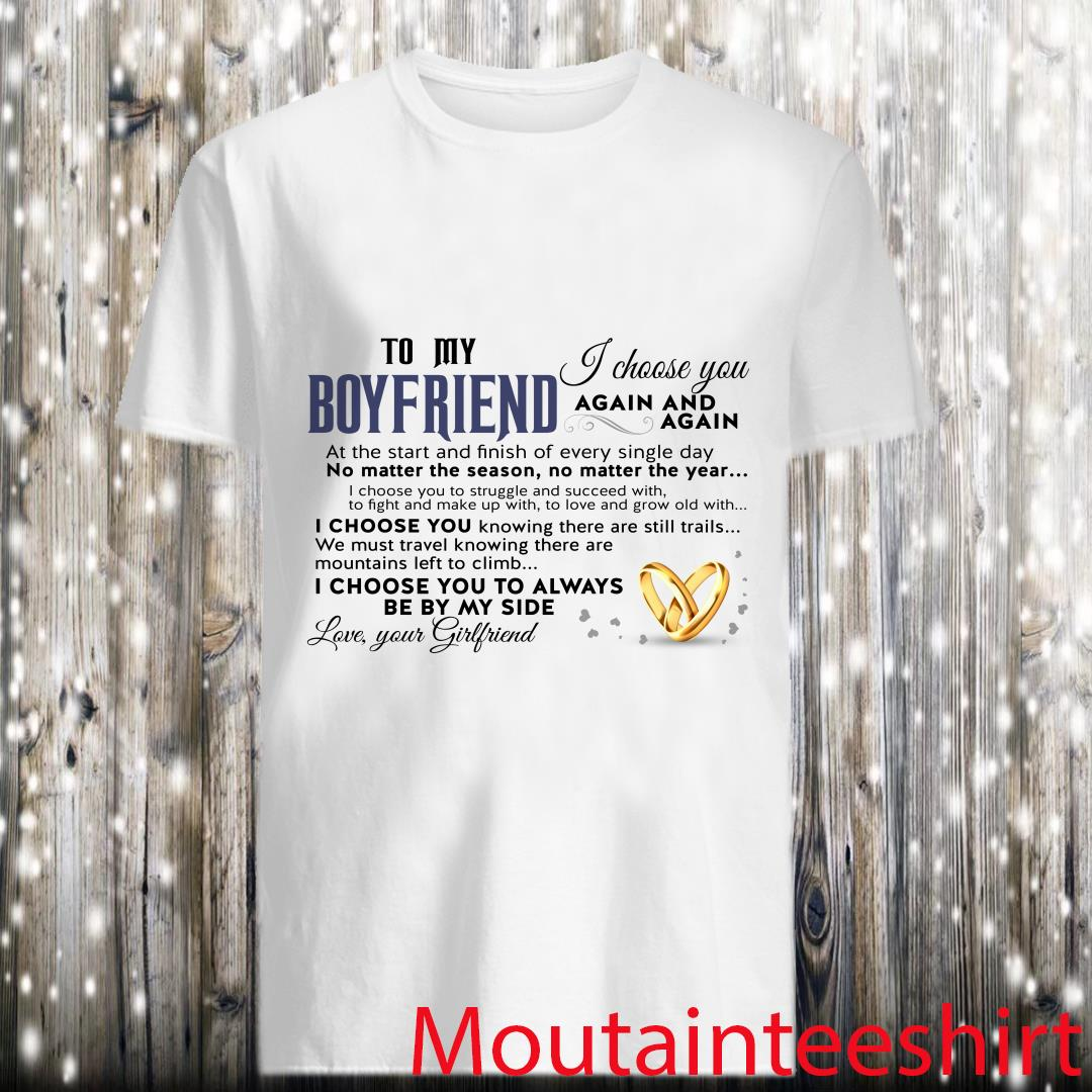 To My Boyfriend I Choose You Love Your Girlfriend Shirt