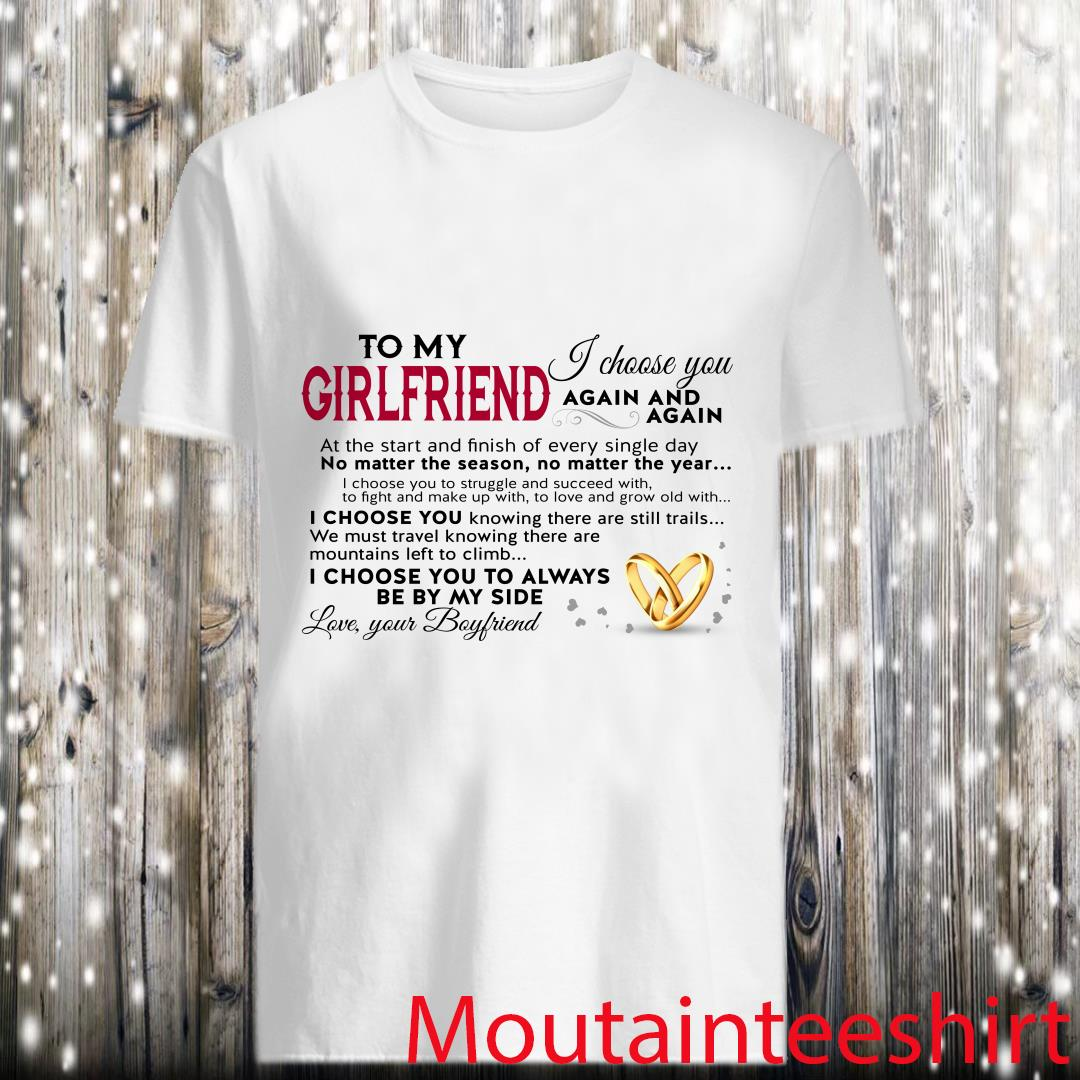To My Girlfriend I Choose You Love Your Boyfriend Shirt
