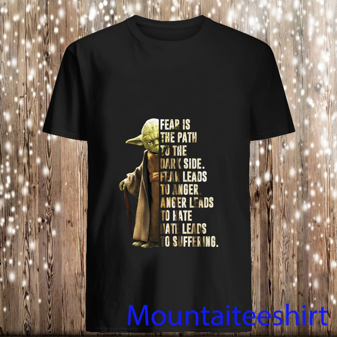 Yoda Fear is the Path to the Dark side fear leads to anger anger leads to hate shirt