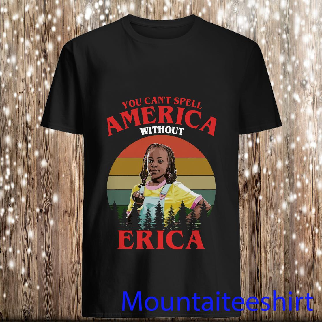You Can't Spell America Without Erica Vintage Shirt
