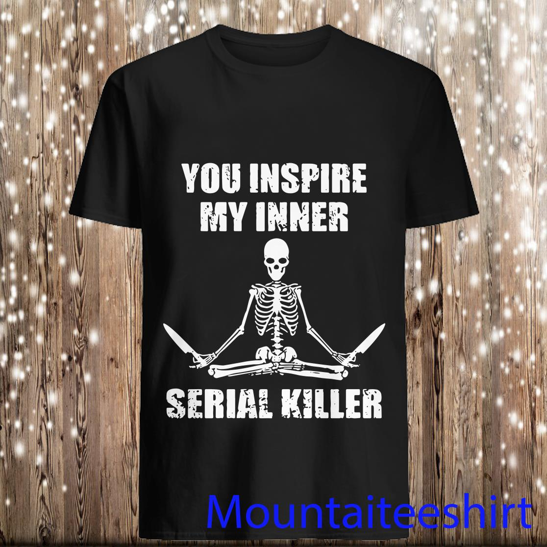 You Inspire My Inner Serial Killer Yoga Skeleton Shirt