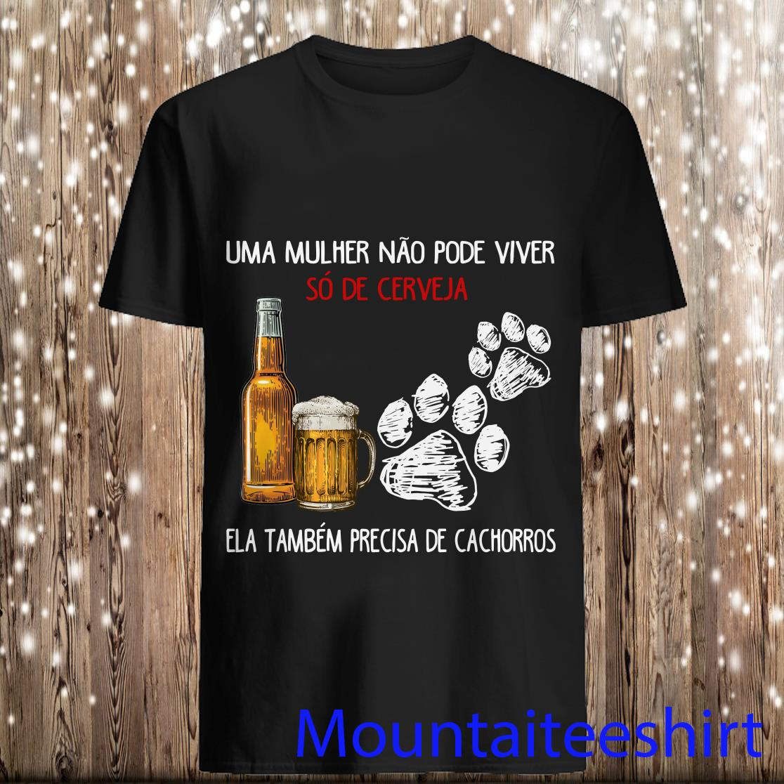 A Woman Cannot Survive on Beer Alone She Also Need A Dog Shirt