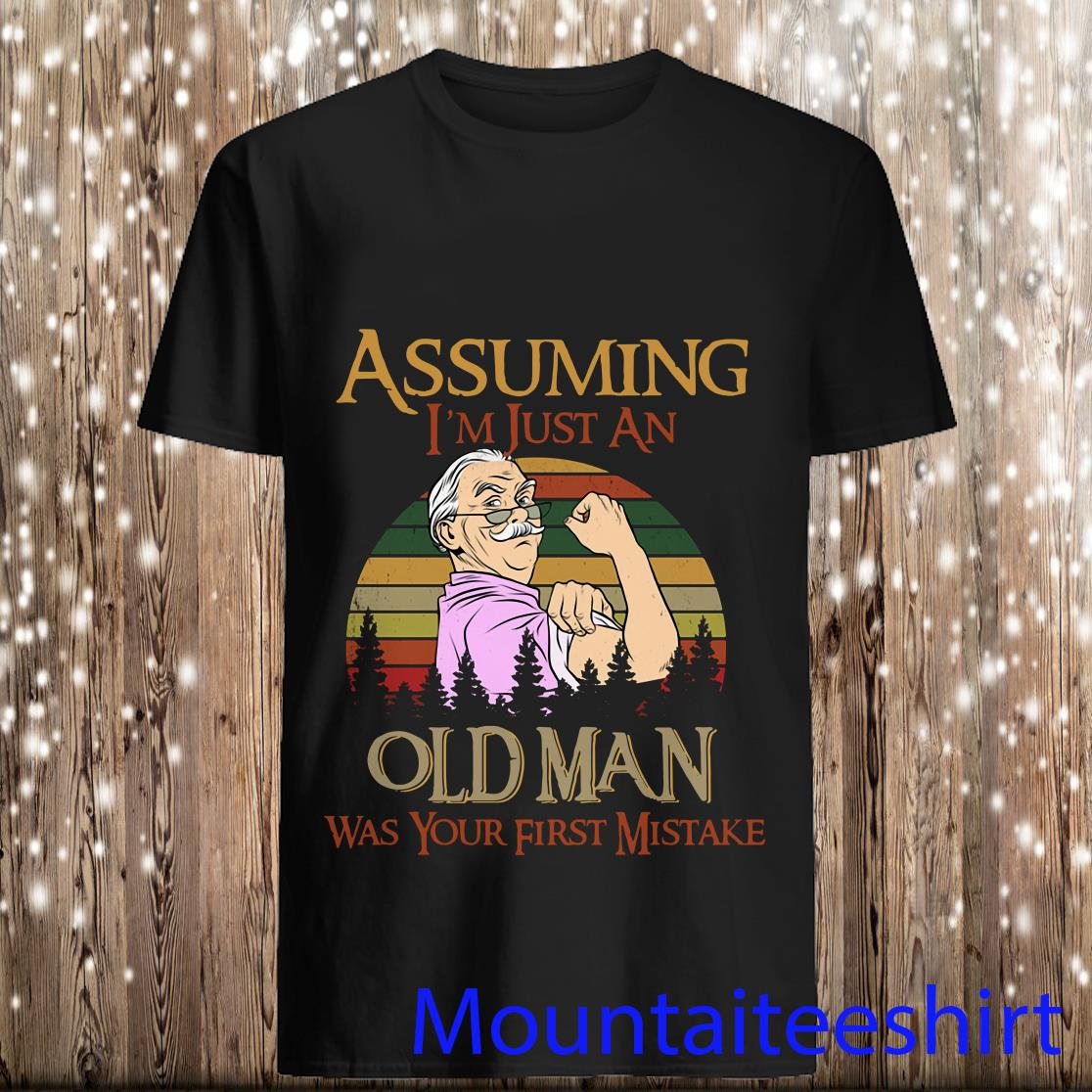 Assuming I_m Just An Old Man Was Your First Mistake Vintage Shirt