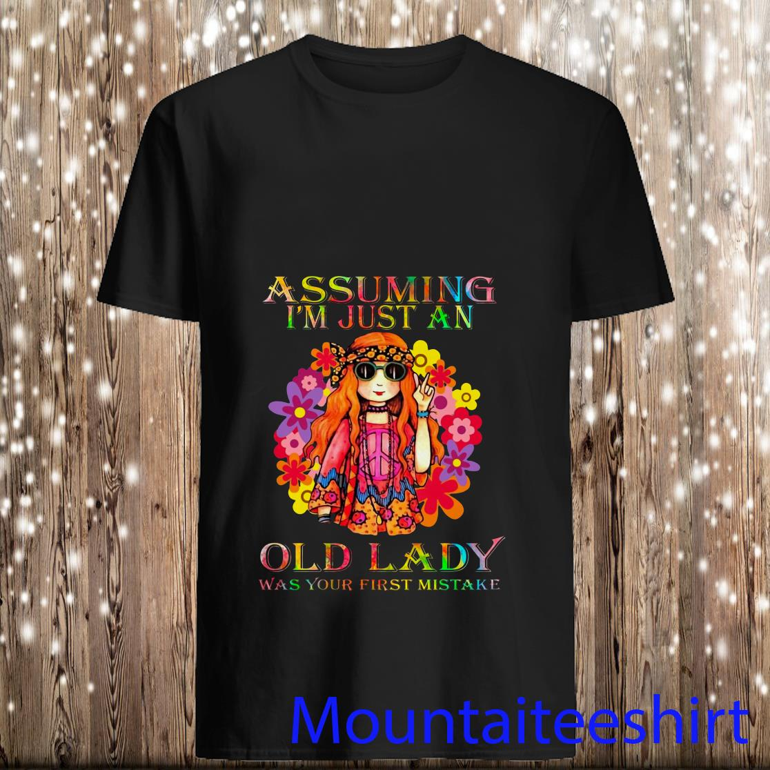 Assuming I_m just an old lady was your first mistake Hippie flowers Shirt
