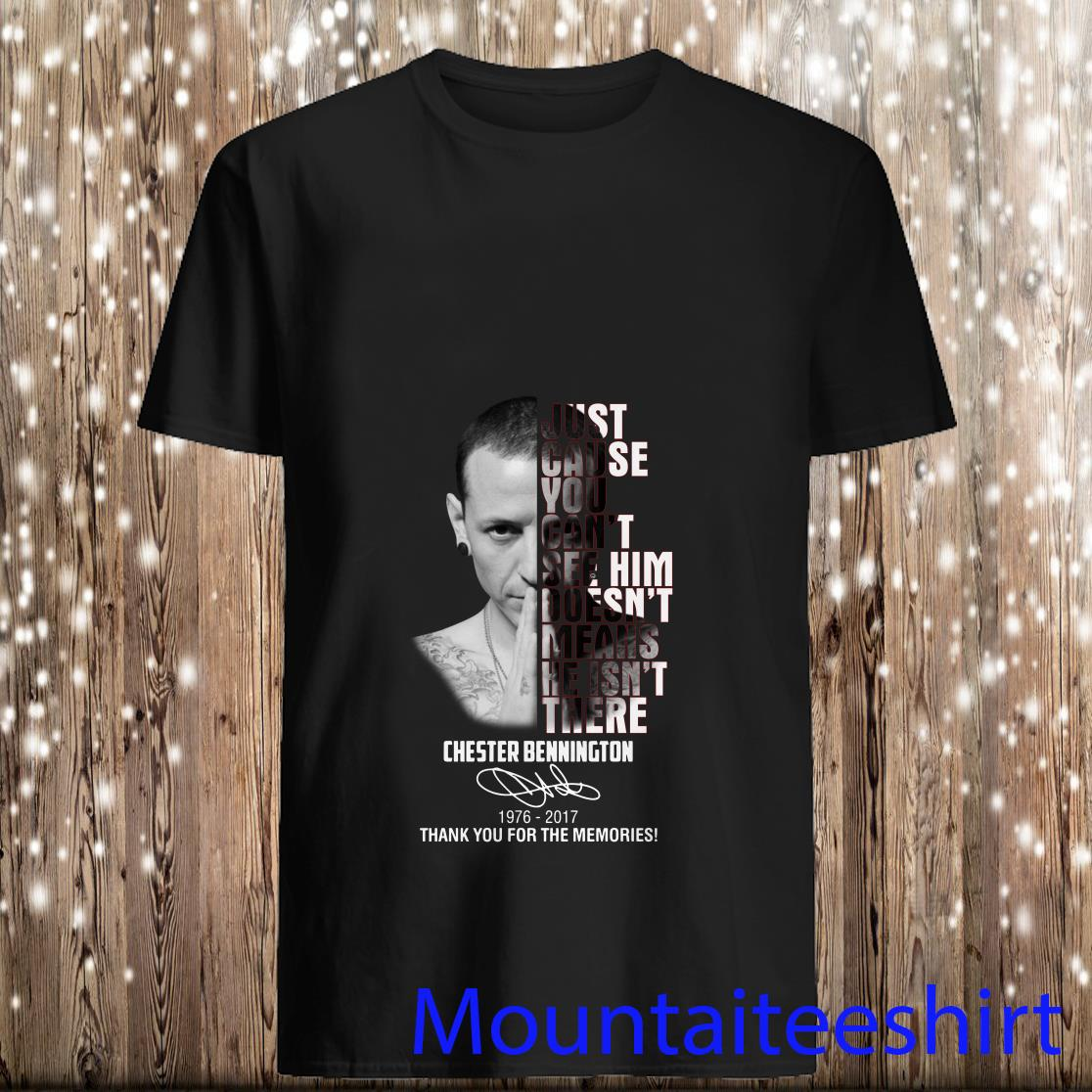 Chester Bennington Just cause can_t see him doesn_t means he isn_t there 1976-2017 Shirt