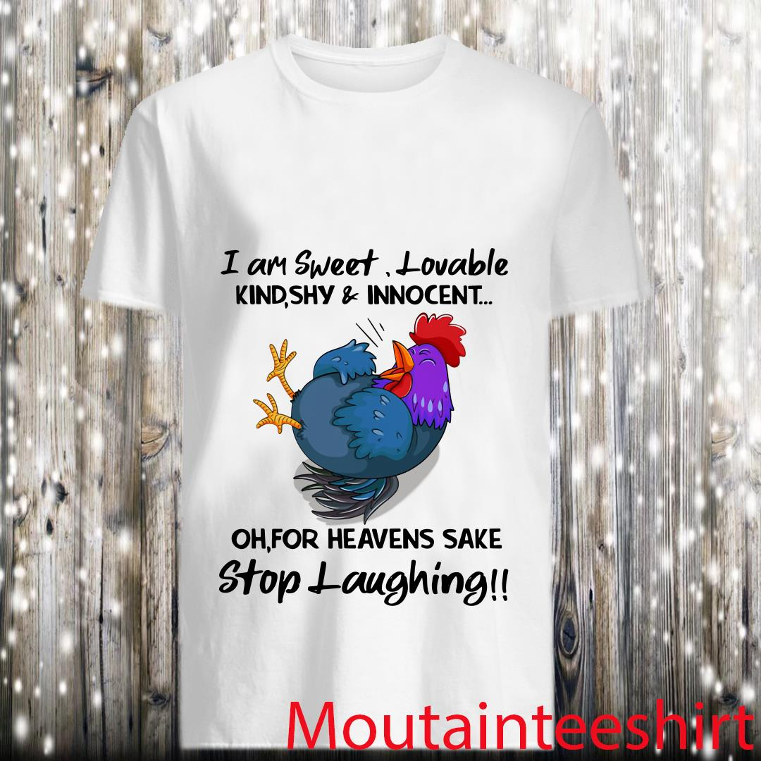 Chicken I Am Sweet Lovable Kind Shy and Innocent Shirt
