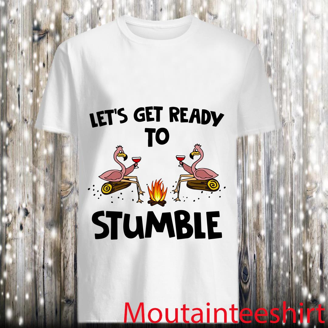 Flamingos And Wine Camping Let's Get Ready To Stumble Shirt