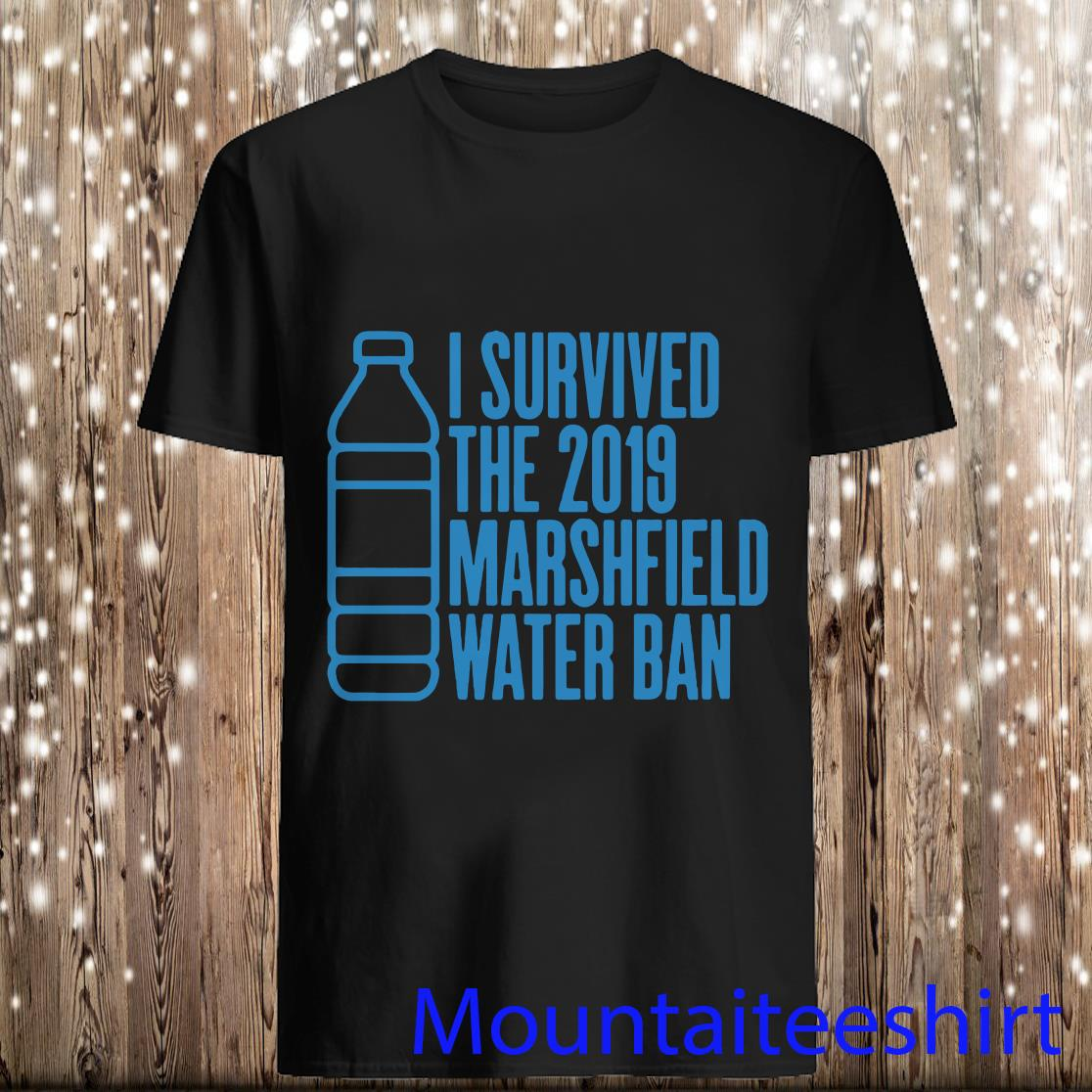 I Survived The 2019 Marshfield Water Ban Shirt