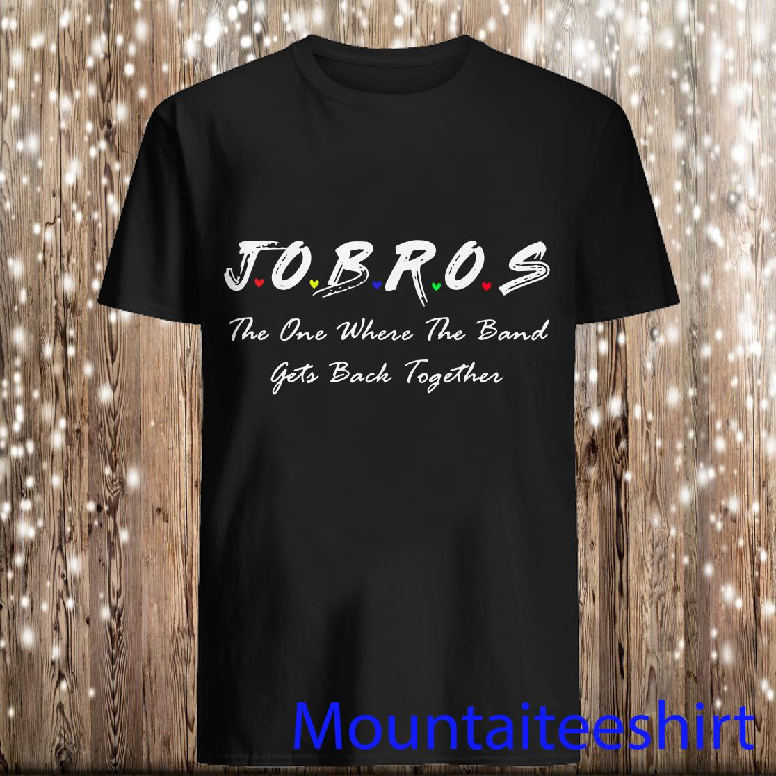 Jobros The One Where The Band Get Back Together Shirt