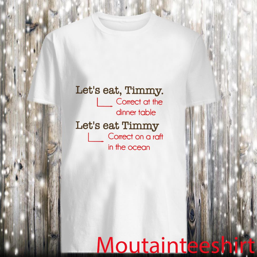 Lets Eat Timmy Correct at The Dinner Table Shirt