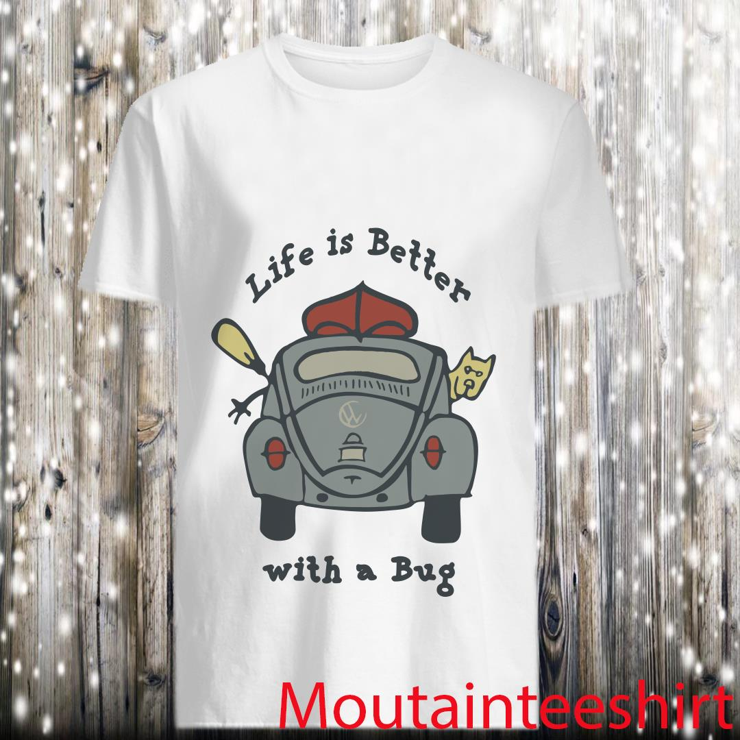 Life Is Better With A Bug Car Shirt