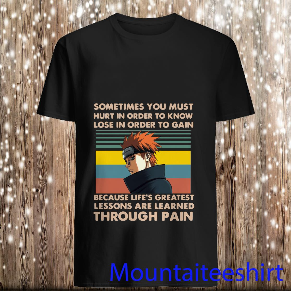 Naruto Pain Sometimes you must hurt in order to know lose in order to gain vintage Shirt
