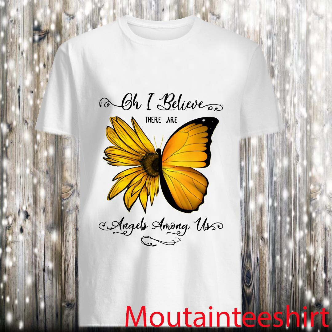 Oh I Believe There Are Angels Among Us Shirt