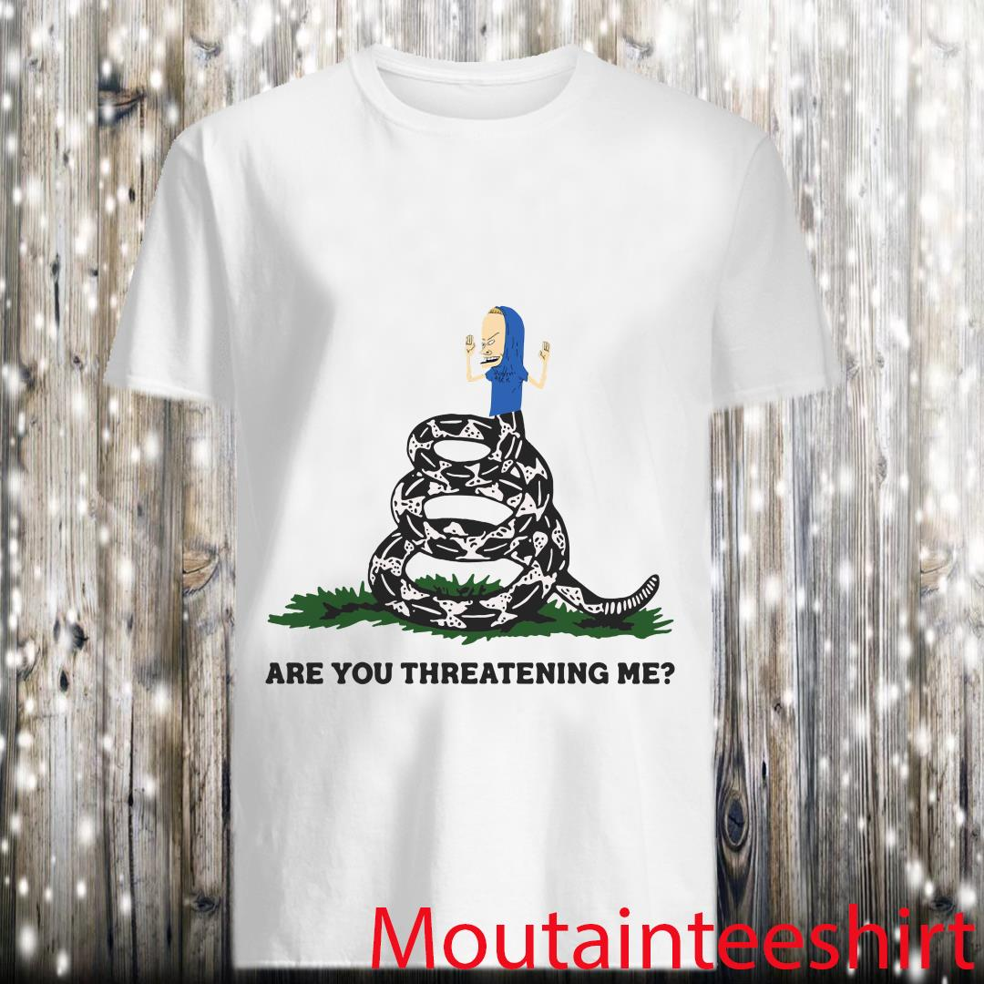 Order Beavis Are You Threatening Me Shirt