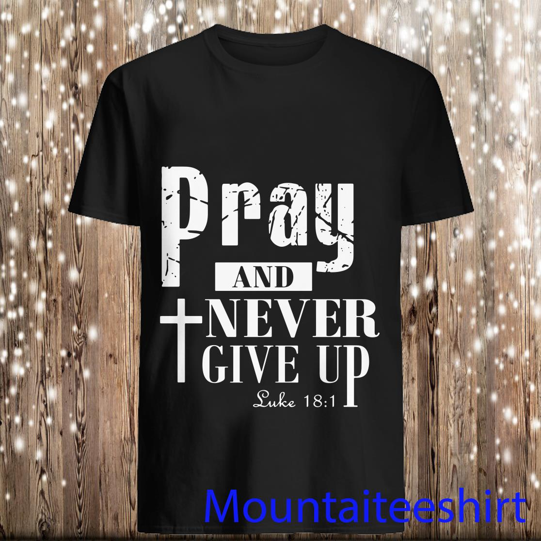 Pray Never Give Up Jesus Belief Shirt
