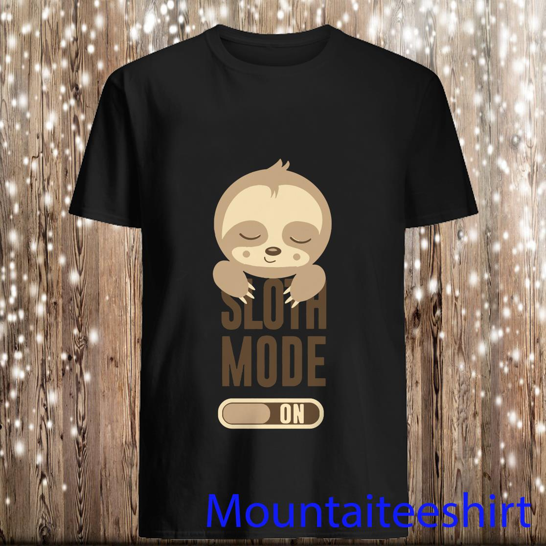 Sloth Mode On Shirt