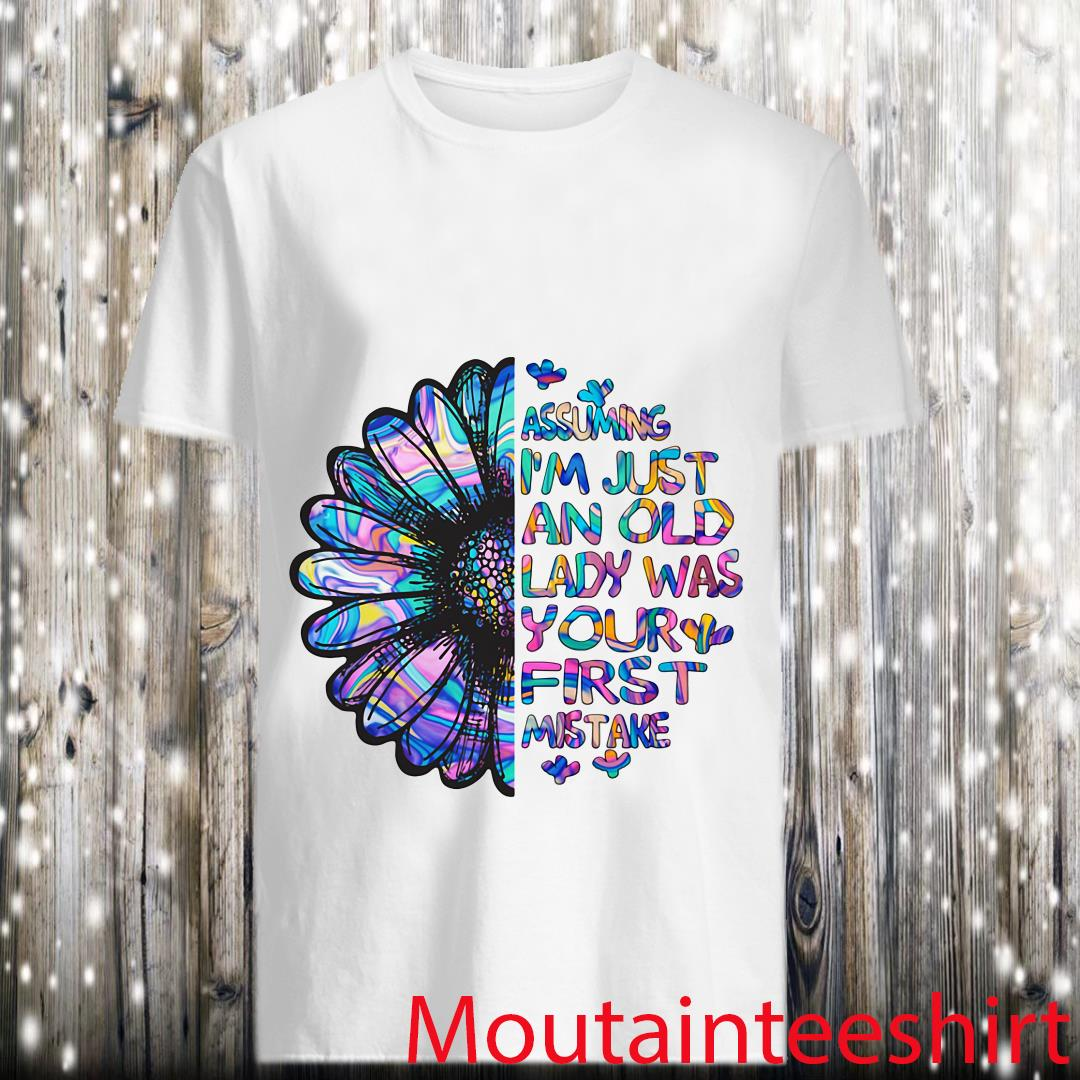 Sunflower Assuming I_m Just An Old Lady Was Your First Mistake Shirt