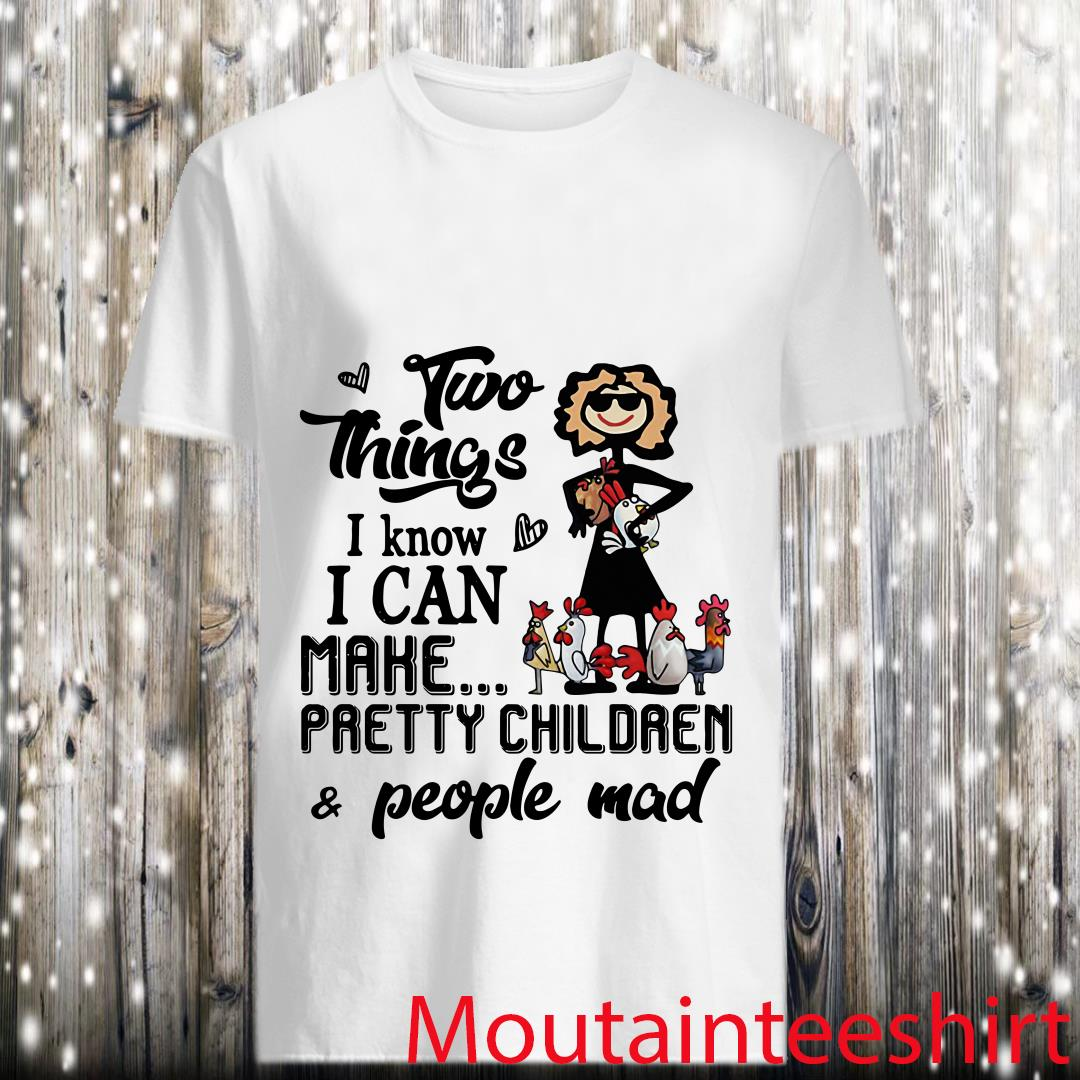 Two Things I Know I Can Make Pretty Children People Mad Lady Chicken Lover Shirt