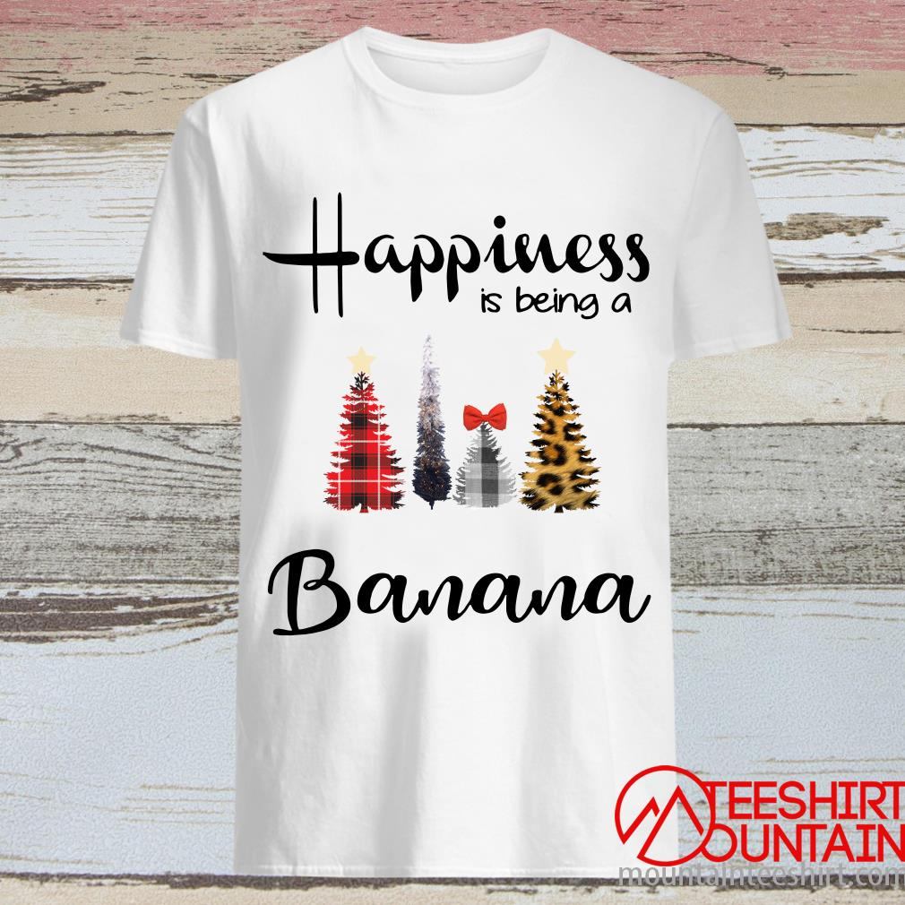 Tree Christmas Happiness Is Being A Banana Shirt