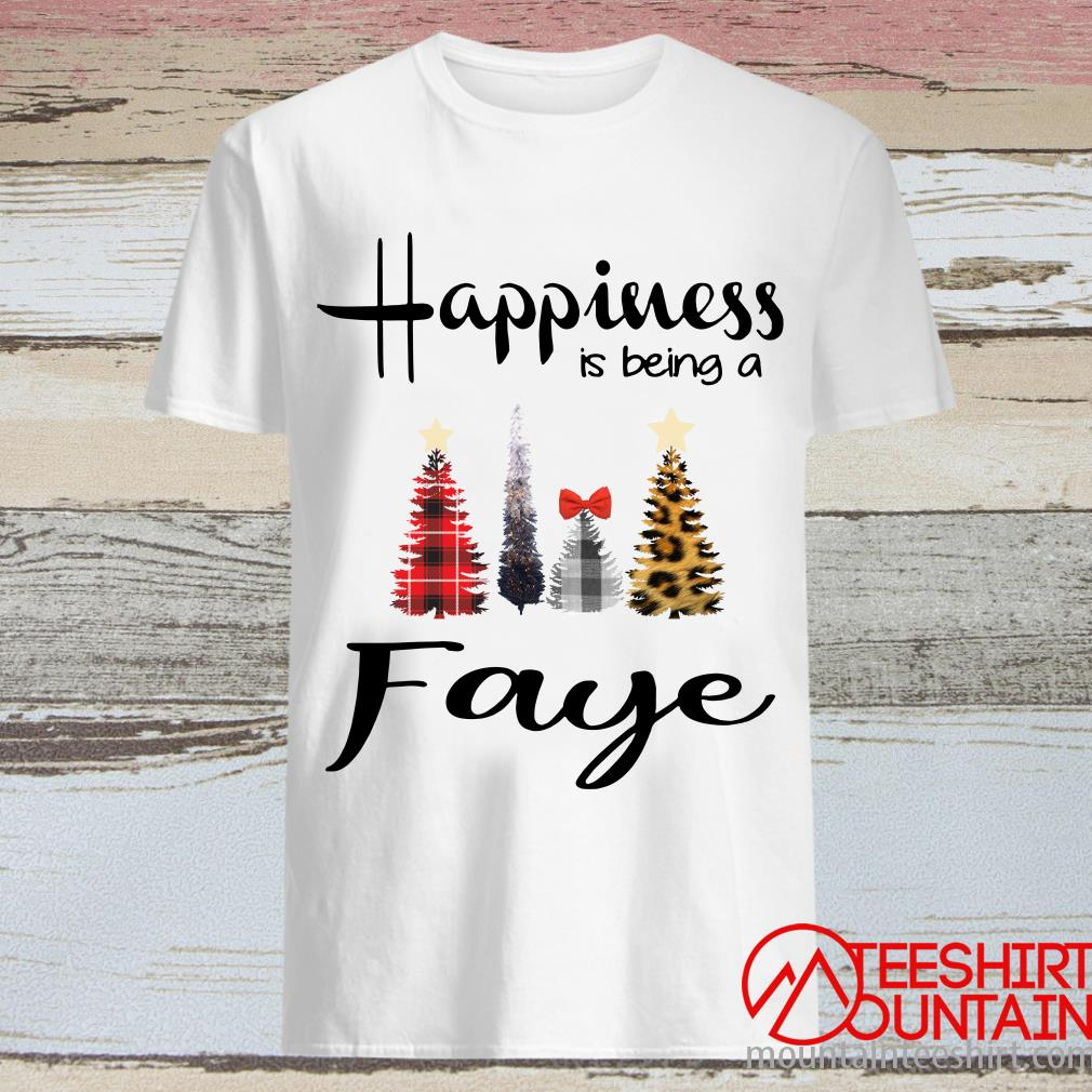 Tree Christmas Happiness Is Being A FayeShirtTree Christmas Happiness Is Being A FayeShirt