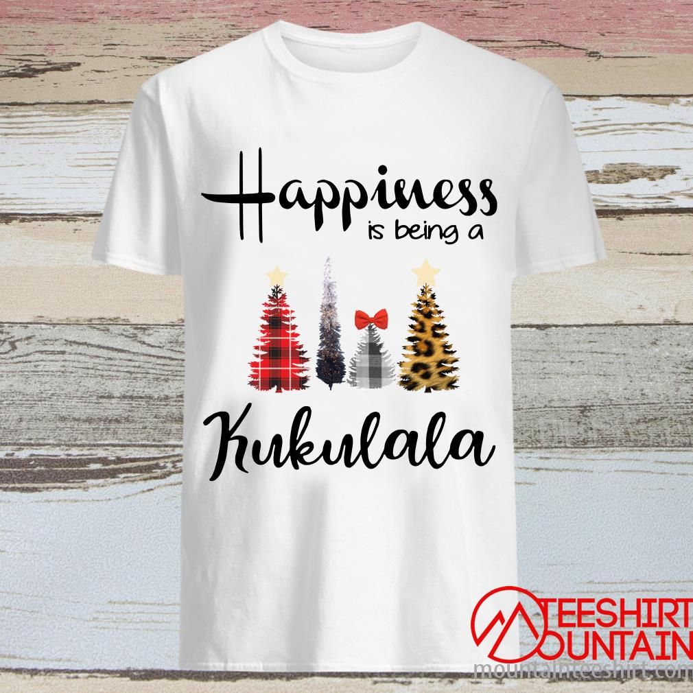 Tree Christmas Happiness Is Being A Kukulala Shirt