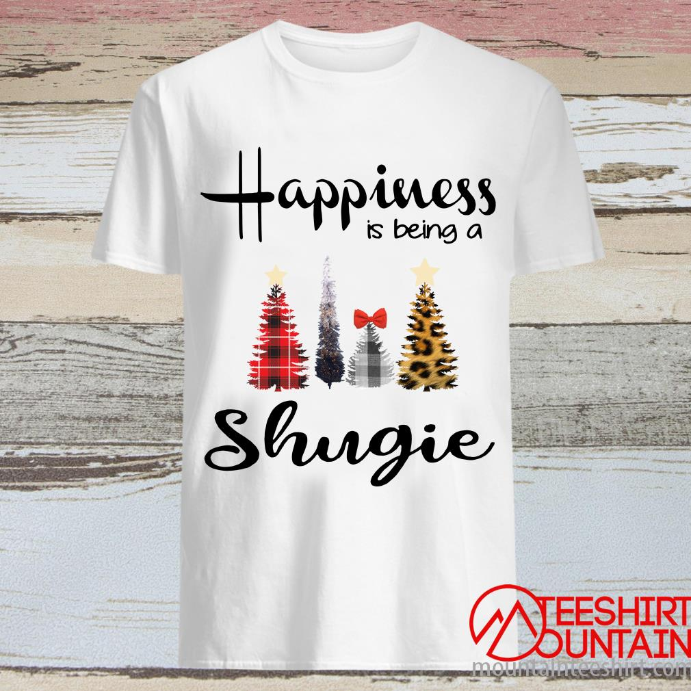 Tree Christmas Happiness Is Being A Shugie Shirt