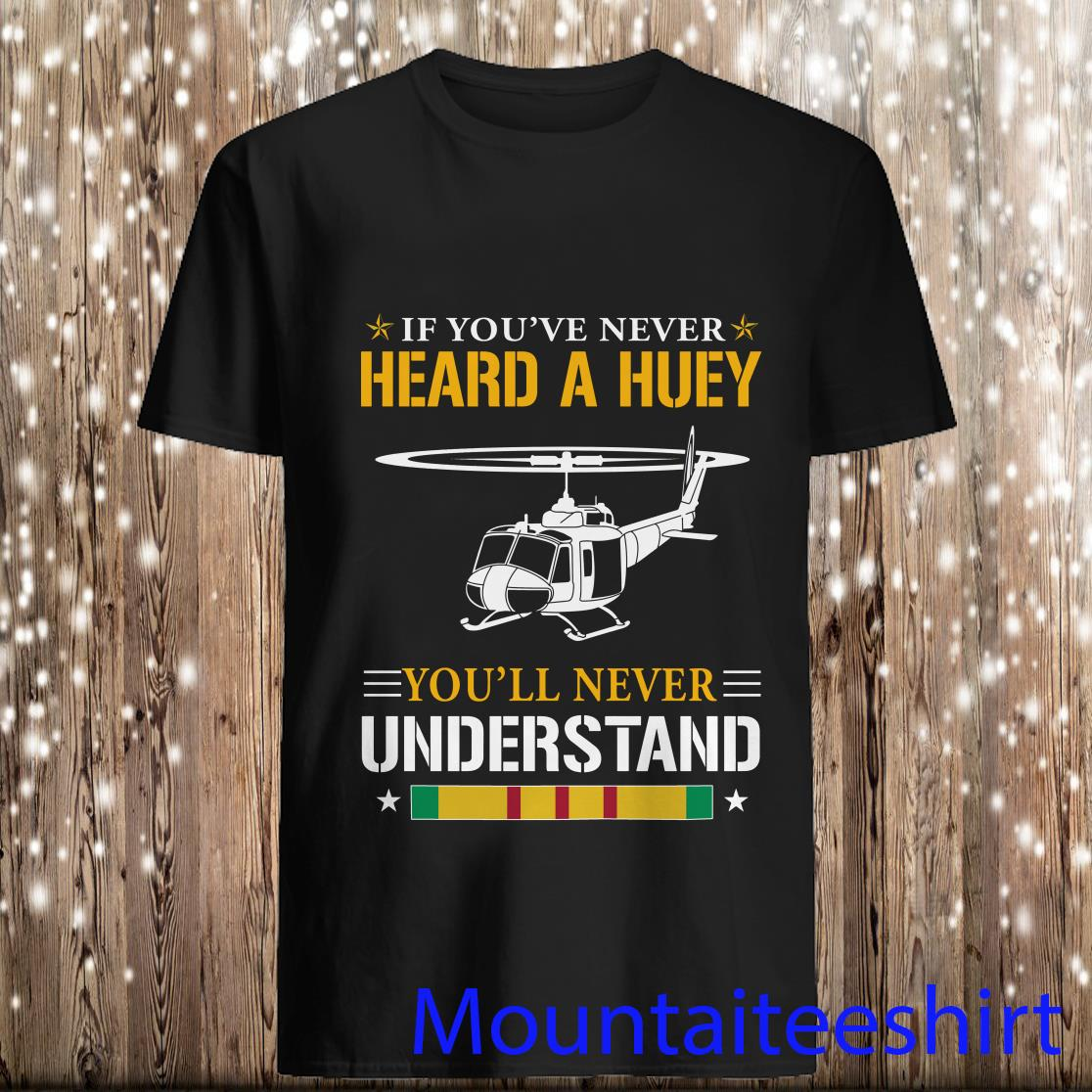 Air Force if you've never heard a huey you'll never understand shirt