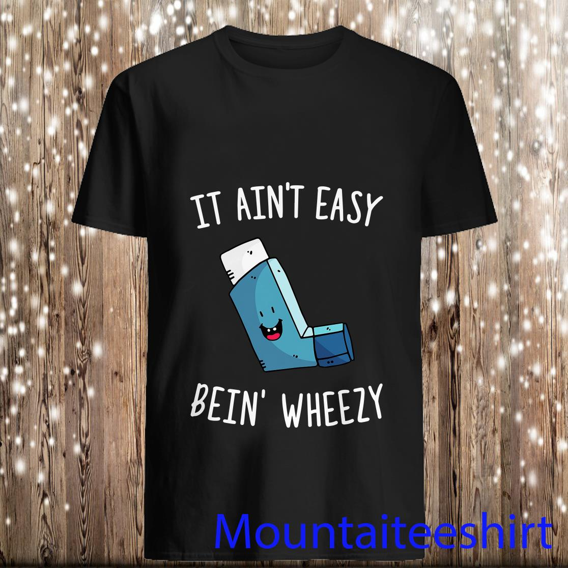 It Ain't Easy Bein Wheezy Shirt