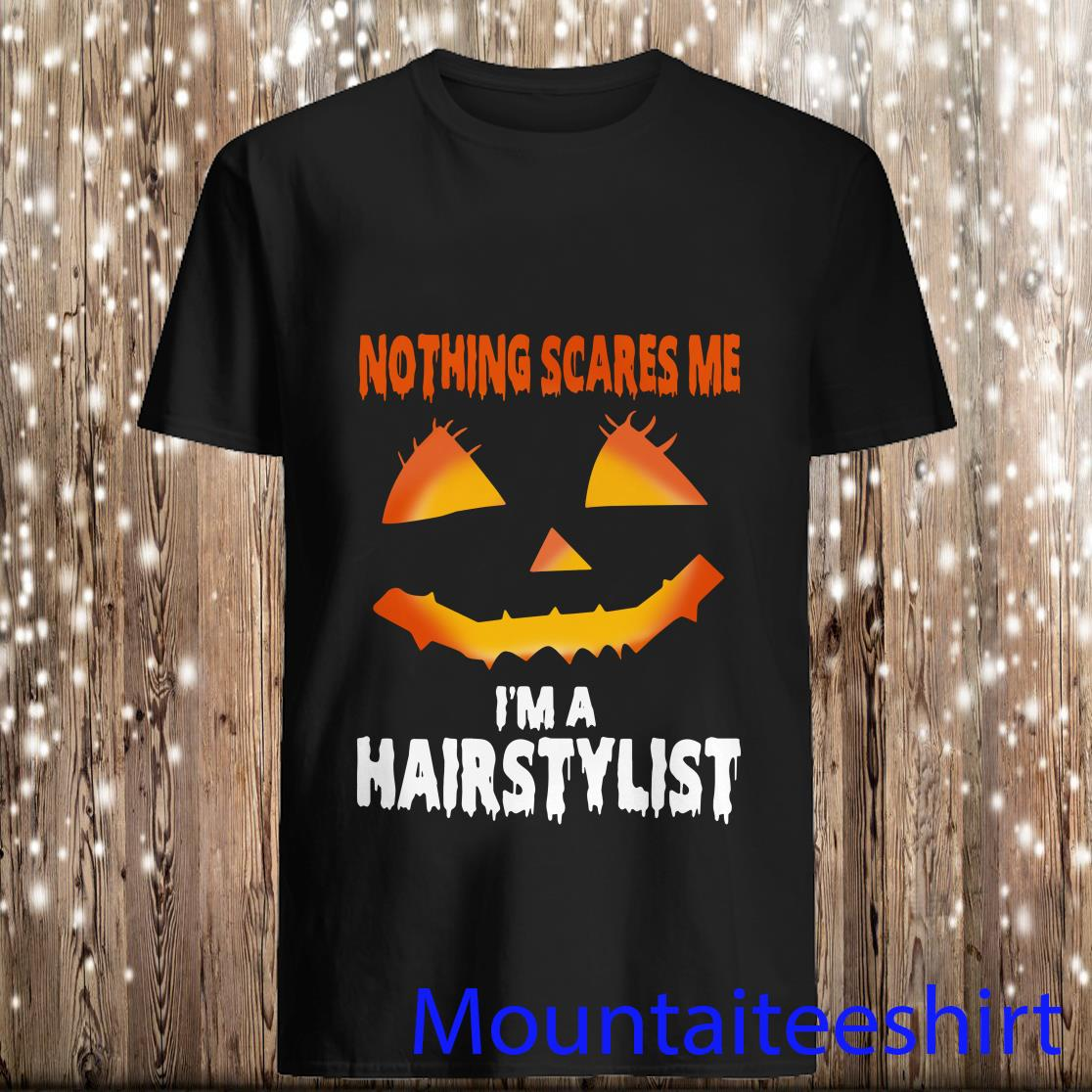Nothing Scares Me Im A Hairstylist Funny Halloween Costume Shirt