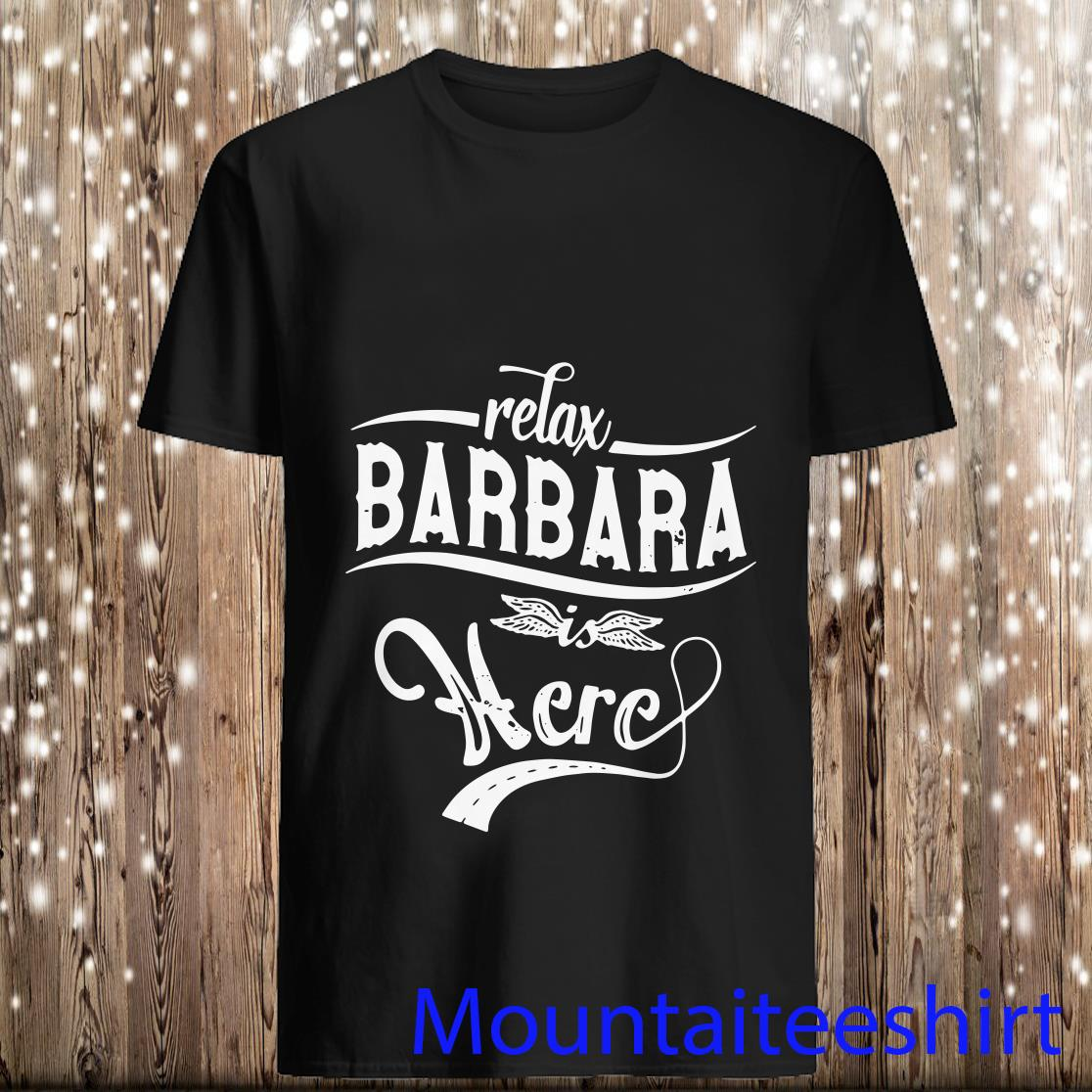 Relax Barbara Is Here Shirt