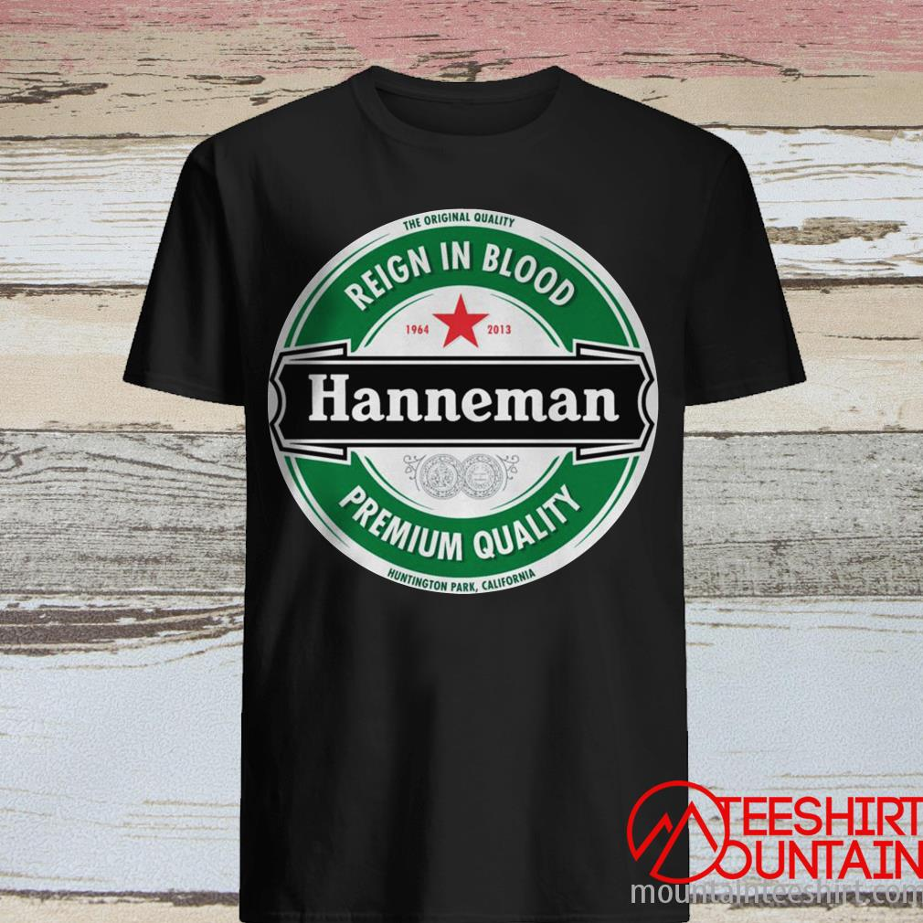 The Original Quality Reign In Blood Hanneman Premium Quality Shirt