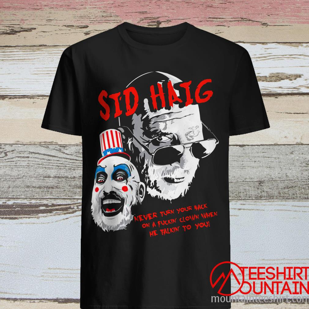 Captain Spaulding Sid Haig Never Turn Your Back Shirt