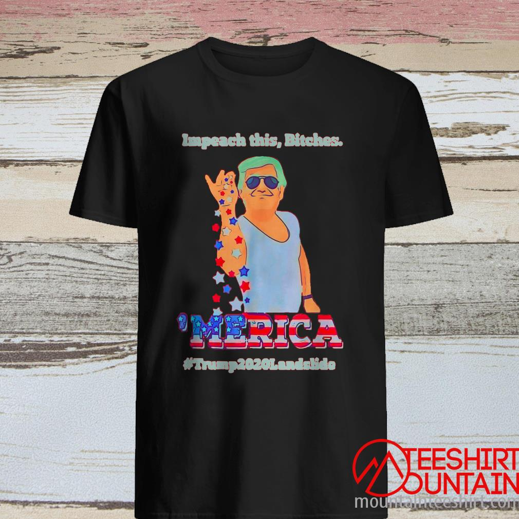Impeach This Bitches Merica Trump 2020 Landslide Shirt
