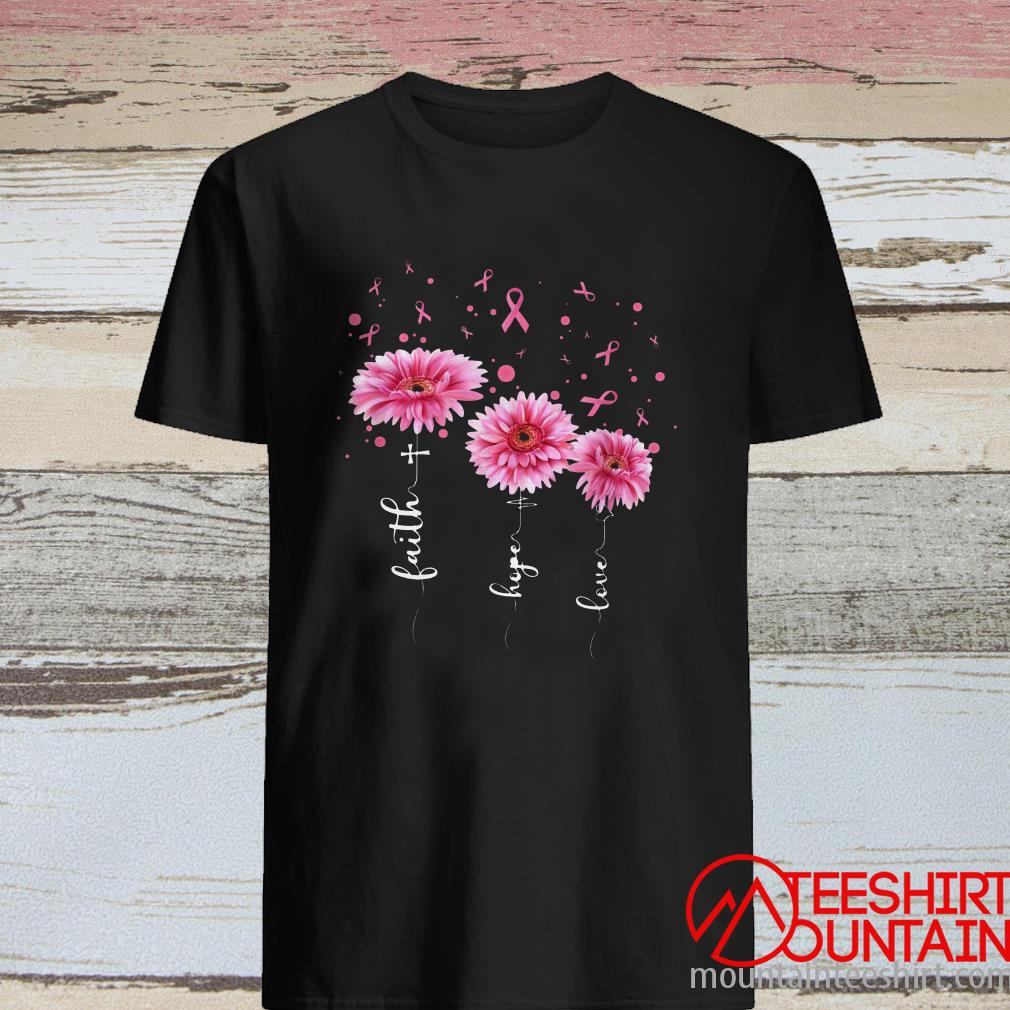 Faith Hope Love Pink Daisy Flower Breast Cancer Awareness Shirt