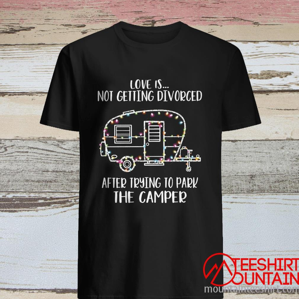 Love Is Not Getting Divorced After Trying To Park The Camper Light Christmas Shirt
