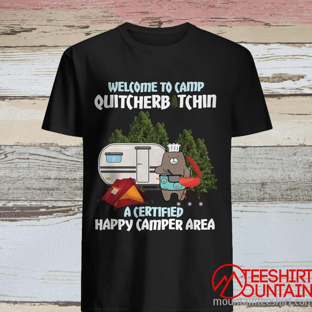 Welcome To Camp Quitcherbitchin A Certified Happy Camper Area ShirtWelcome To Camp Quitcherbitchin A Certified Happy Camper Area Shirt