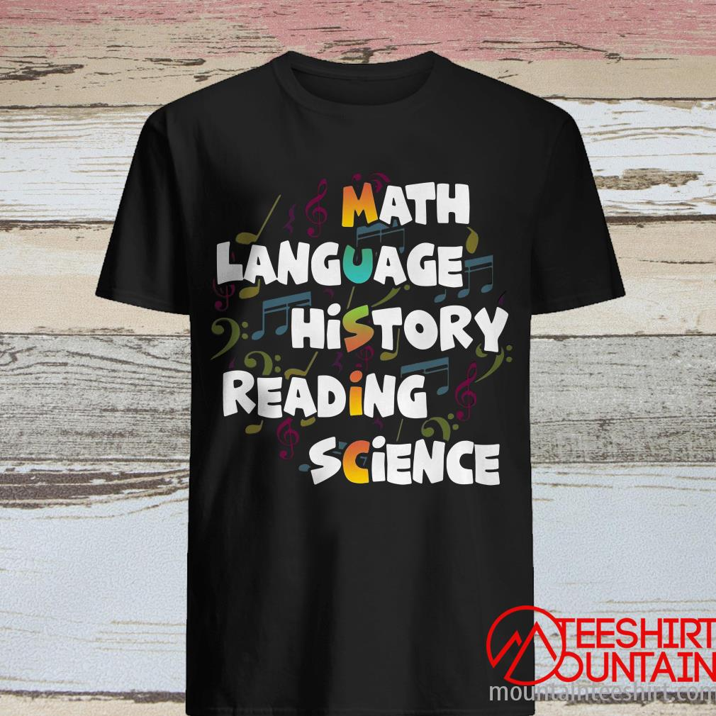 Math Language History Reading Science Music Shirt