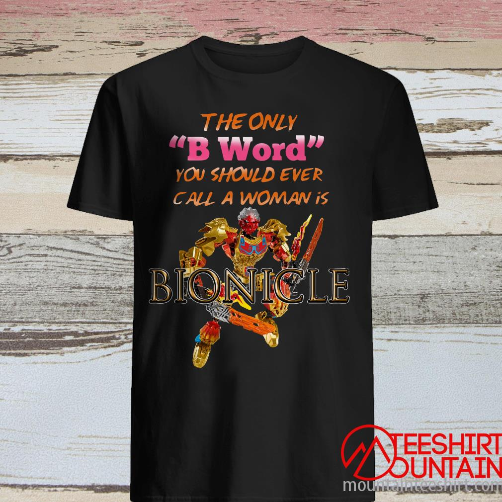 Bionicle The Only You Should Ever Call A Woman Is Shirt