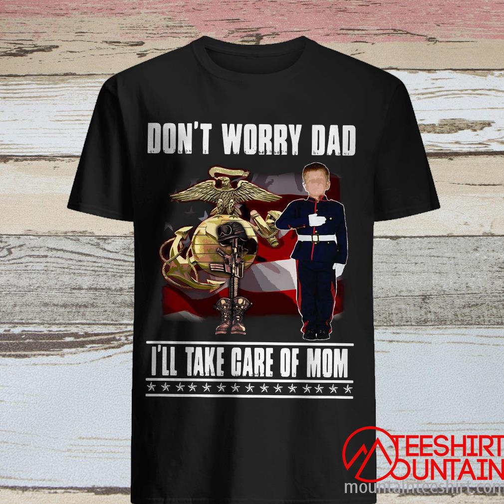 Don't Worry Dad I'll Take Care Of Mom Shirt