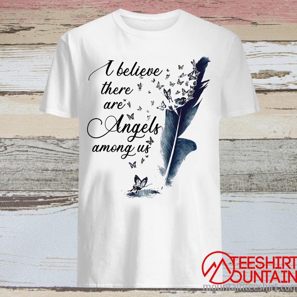 I Believe There Are Angels Among Us Dragonfly Butterfly Shirt