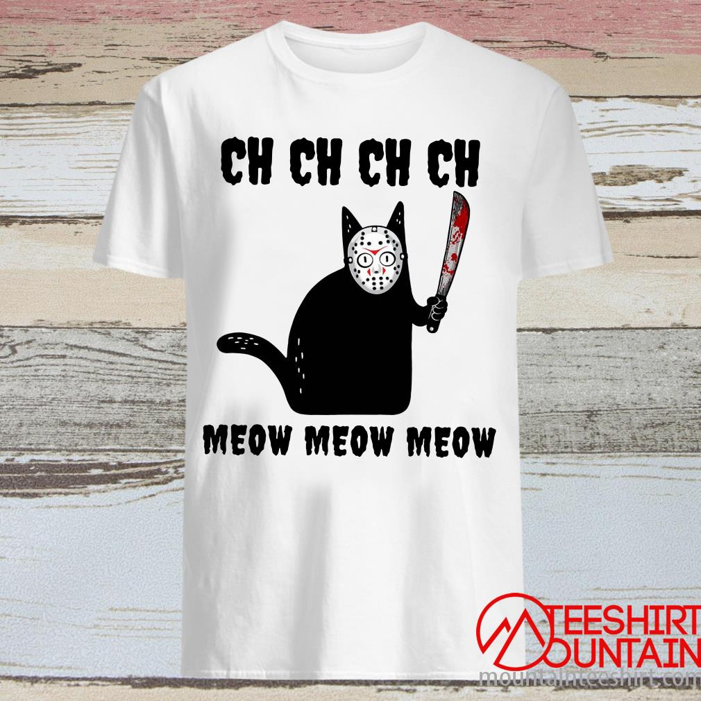 Black Cat Jason Voorhees Ch Ch Ch Meow Meow Meow Shirt