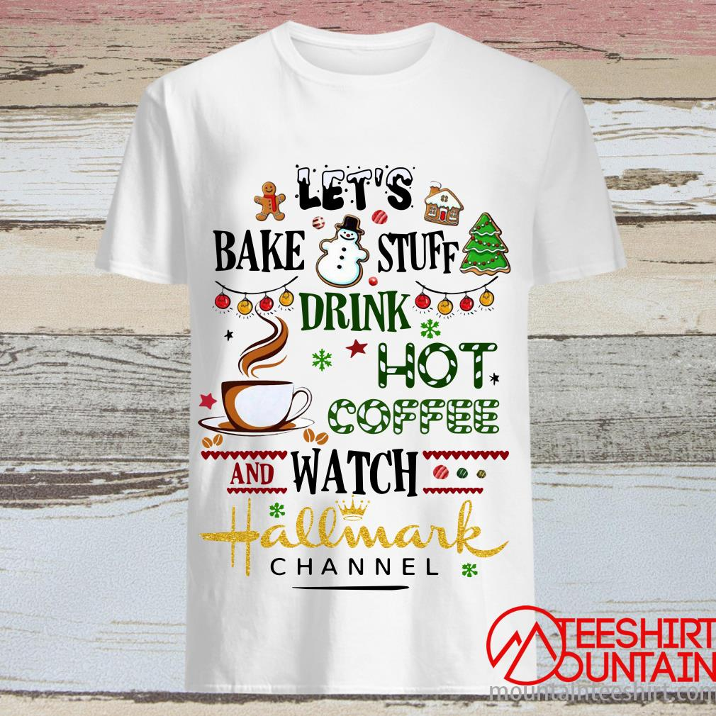 Let's Bake Stuff Drink Hot Coffee And Watch Hallmark Channel Shirt