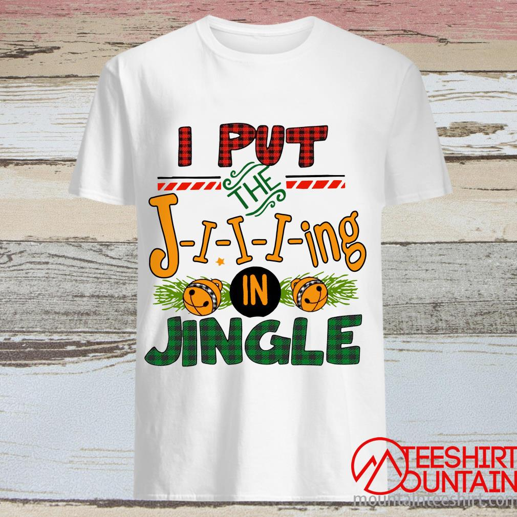 I Put The Jing In Jingle Shirt
