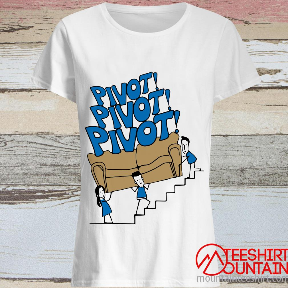 Pivot Pivot Pivot Friends TV Show Shirt