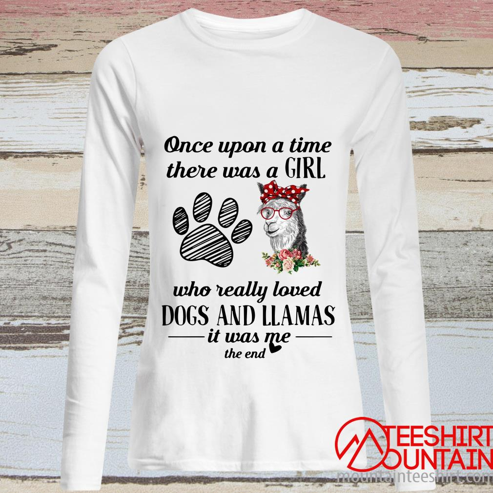 Once Upon A Time There Was A Girl Who Really Loved Dogs And Llamas Shirt