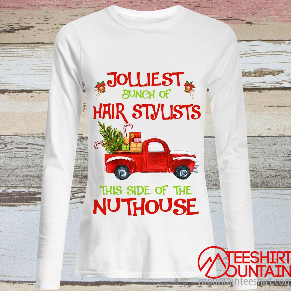 Jolliest Burn Of Hair Stylist This Side Of The Nuthouse Christmas Sweatshirt