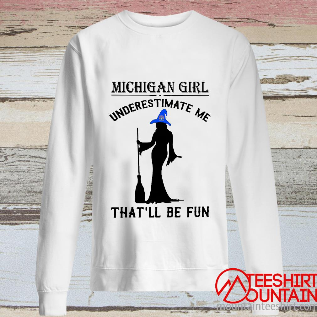 Witch Michigan Girl Underestimate Me That'll Be Fun Shirt