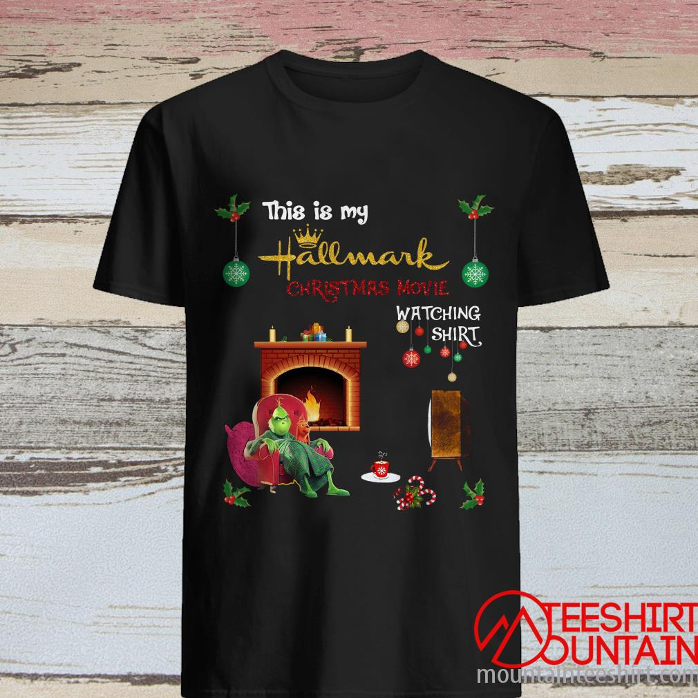 Grinch This Is My Hallmark Christmas Movie Watching Shirt